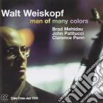 Walt Weiskopf Feat.brad Mehldau - Man Of Many Colours cd musicale di WEISKOPF/MEHLDAU/PATITUCCI/PENN