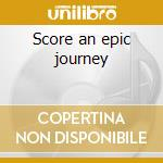 Score an epic journey cd musicale di Epica