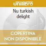 Nu turkish delight cd musicale