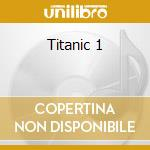 Titanic 1 cd musicale di Artisti Vari