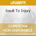 INSULT TO INJURY cd musicale di WHIPLASH