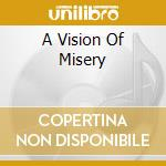 A VISION OF MISERY                        cd musicale di SADUS