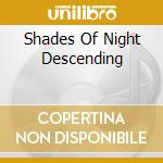 SHADES OF NIGHT DESCENDING                cd musicale di EVOKEN