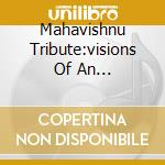 MAHAVISHNU TRIBUTE:VISIONS OF AN... cd musicale di MAHAVISHNU