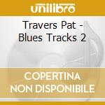 Pat Travers - Blues Tracks 2 cd musicale di TRAVERS PAT