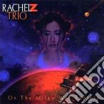 Rachel Z Trio - On The Milky Way Exp cd musicale di RACHEL Z TRIO