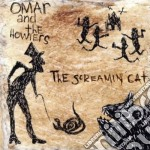 Omar&the Howlers - Screaming Cat cd musicale di Howlers Omar&the