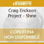 SHINE cd musicale di ERICKSON CRAIG