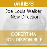 Walker Joe Louis - New Direction cd musicale di Joe louis Walker