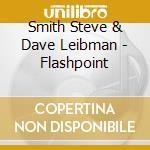 Smith Steve & Dave Leibman - Flashpoint cd musicale di SMITH STEVE-LIEBMAN DAVE