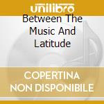 BETWEEN THE MUSIC AND LATITUDE cd musicale di Bros Citriniti