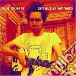 Paul Gilbert - Get Out Of My Yard cd musicale di Paul Gilbert