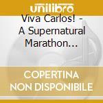 VIVA CARLOS! A SUPERNATURAL MARATHON CELEBRATION cd musicale di ARTISTI VARI
