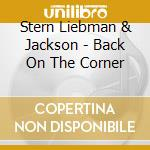 Stern Liebman & Jackson - Back On The Corner cd musicale di ARTISTI VARI