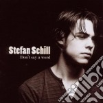 Stefan Schill - Don't Say A Word cd musicale di Stefan Schill