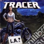 Tracer - L.a.? cd musicale di Tracer