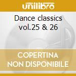 Dance classics vol.25 & 26 cd musicale di Artisti Vari