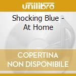 Shocking Blue - At Home cd musicale di Blue Schocking