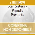 Star Sisters - Proudly Presents cd musicale di Sisters Star
