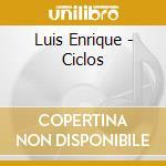 Luis Enrique - Ciclos cd musicale di Luis Enrique
