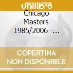 CHICAGO MASTERS 1985/2006 - LEGENDS OF HOUSE cd musicale di ARTISTI VARI