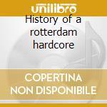 History of a rotterdam hardcore cd musicale di Artisti Vari