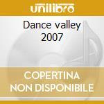 Dance valley 2007 cd musicale di Artisti Vari