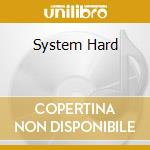SYSTEM HARD                               cd musicale di AA.VV.
