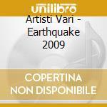 Artisti Vari - Earthquake 2009 cd musicale di Artisti Vari