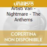 Nightmare - the anthems cd musicale di Artisti Vari