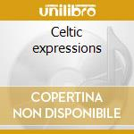 Celtic expressions cd musicale di Artisti Vari