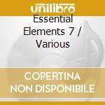 Essential elements 7 cd musicale di Artisti Vari