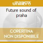 Future sound of praha cd musicale di Artisti Vari