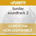 Sunday soundtrack 2 cd musicale di Artisti Vari