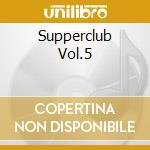 SUPPERCLUB PRESENT:LOUNGE 5 cd musicale di ARTISTI VARI