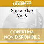 SUPPERCLUB PRESENT:LOUNGE 5 cd musicale di ARTISTI VARI