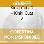 Kinki cuts vol.2 cd musicale di Artisti Vari