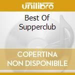 BEST OF SUPPERCLUB cd musicale di ARTISTI VARI