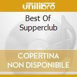 BEST OF SUPPERCLUB cd musicale di ARTISTI VARI