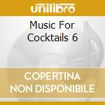 MUSIC FOR COCKTAILS 6 cd musicale di ARTISTI VARI