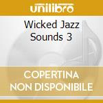 WICKED JAZZ SOUNDS 3 cd musicale di ARTISTI VARI