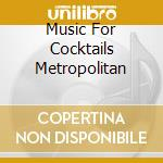 MUSIC FOR COCKTAILS METROPOLITAN cd musicale di ARTISTI VARI