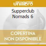 SUPPERCLUB NOMADS 6 cd musicale di ARTISTI VARI