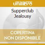 SUPPERCLUB JEALOUSY cd musicale di ARTISTI VARI