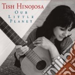 OUR LITTLE PLANET cd musicale di HINOJOSA TISH
