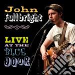 John Fullbright - Live At The Blue Door cd musicale di John Fullbright