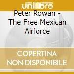 THE FREE MEXICAN AIRFORCE cd musicale di ROWAN PETER