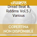 Aa\Vv - Dread Beat & Riddims Vol.5 cd musicale di AA.VV.
