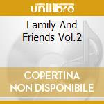 FAMILY AND FRIENDS VOL.2                  cd musicale di MORGAN HERITAGE