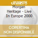 LIVE IN EUROPE 2000                       cd musicale di MORGAN HERITAGE